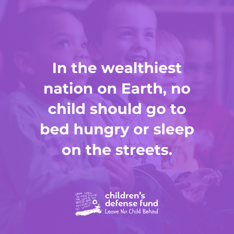 In the wealthiest nation on Earth, no child should go to bed hungry or sleep on the streets.